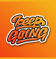 keep going motivation word hand lettering vector image