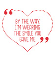 Funny love quote By the way Im wearing the smile vector image vector image