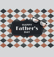 greeting design for happy fathers day vector image