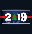 happy new year 2019 background greeting card vector image vector image