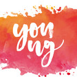 lettering with phrase young watercolor vector image
