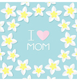 I love mom Greeting card with heart Plumeria vector image vector image