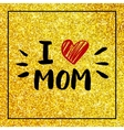 I love mom - quote with red heart on gold glitter vector image vector image