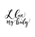 i love my body conceptual handwritten lettering vector image