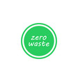 zero waste green circle icon eco label vector image
