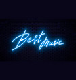 neon inscription best music vector image vector image