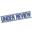 under review stamp vector image vector image