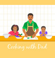 dad with kids cooking dinner together in kitchen vector image vector image
