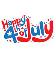 happy 4th of july in fun cartoon bubble letters vector image vector image