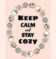keep calm and stay cozy poster cups tasty vector image vector image