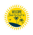welcome summer sun label with beach silhouette vector image vector image