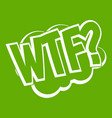 wtf comic book bubble text icon green vector image vector image