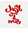 Just you and me hand drawn lettering vector image vector image