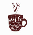 a cup with lettering about coffee vector image vector image