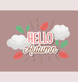 foliage leaves clouds hello autumn season vector image vector image