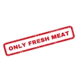 Only Fresh Meat Rubber Stamp vector image vector image