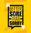 better sore than sorry inspiring workout and vector image vector image
