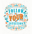 follow your intuition motivational quote concept vector image vector image