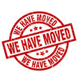 we have moved round red grunge stamp vector image vector image