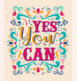 yes you can positive inspiration lettering quote vector image vector image