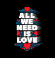 all we need is love vector image vector image