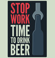 stop work time to drink beer vector image