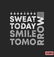 t-shirt print design sweat today - smile tomorrow vector image