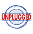 unplugged grunge stamp vector image vector image