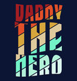 daddy hero colorful design for t shirt print vector image