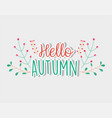 foliage leaves hello autumn season vector image vector image
