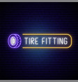 neon tire fitting signboard glowing tire icon vector image vector image