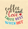 coffee and love taste best when hot lettering vector image