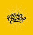 aloha friday hand written lettering vector image