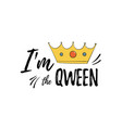 quotes i am the qween motiwation and inspiration vector image