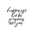 happiness looks gorgeous on you lettering vector image