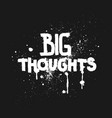 big thoughts hand drawing lettering t-shirt design vector image vector image