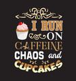 cupcakes quote and saying good for print design vector image vector image