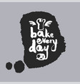 bake every day in a speech bubble vector image vector image
