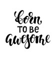 born to be awesome brush lettering inspirational vector image