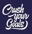 crush your goals black lettering isolated vector image vector image