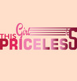 this girl is priceless slogan graphic vector image vector image