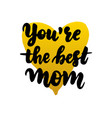 you are best mom handwritten lettering vector image vector image