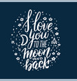 i love you to moon and back lettering concept vector image vector image