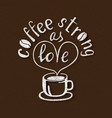 coffee strong as love handmade lettering vector image vector image