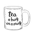 Tea A hug in a mug Brush hand lettering vector image vector image