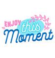 enjoy this moment creative banner positive phrase vector image