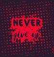 never give up motivational quote hand drawn style vector image vector image
