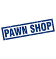 square grunge blue pawn shop stamp vector image vector image