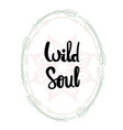 wild soul hand written typography poster vector image vector image