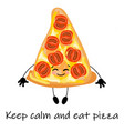 pizza is a cute character with a face slice pizza vector image
